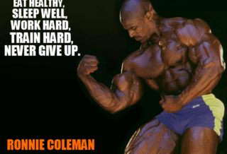 """ronnie coleman motivation""""eat healthy, sleep well, work hard, train hard, never give up"""""""