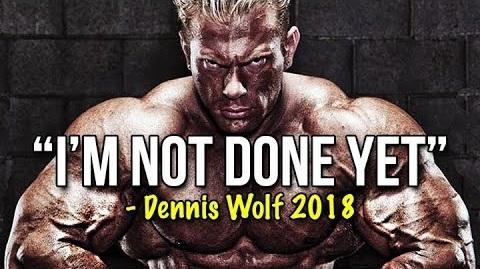 DENNIS WOLF MOTIVATION i'm noto done yet